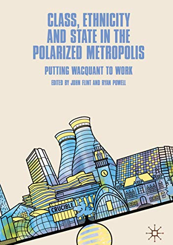 Class, Ethnicity and State in the Polarized Metropolis: Putting Wacquant to Work (English Edition)