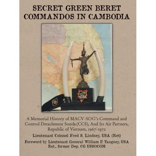 Secret Green Beret Commandos In Cambodia: A Memorial History of MACVSOGs Command and Control Detachment South (CCS) And Its Air Partners, ...
