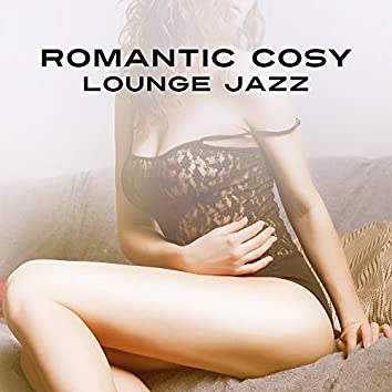Romantic Cosy Lounge Jazz – Romantic Jazz, Lounge Music, Soft Jazz Sounds for Lovers