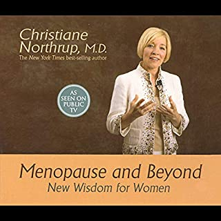 Menopause and Beyond     New Wisdom for Women              Written by:                                                                                                                                 Christiane Northrup                               Narrated by:                                                                                                                                 uncredited                      Length: 1 hr and 29 mins     1 rating     Overall 5.0