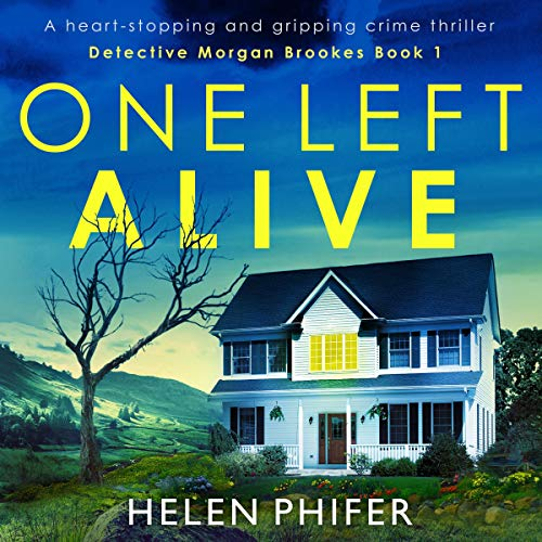 One Left Alive: A Heart-Stopping and Gripping Crime Thriller: Detective Morgan Brookes, Book 1