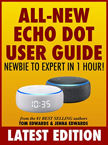 All-New Echo Dot User Guide: Newbie to Expert in 1 Hour!: The Echo Dot User Manual That Should Have Come In The Box (Echo Dot & Alexa) (English Edition)