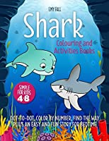 Shark Coloring and Activities Book for Kids 4-8: Dot-to-Dot, Color by Number, Find the Way Plus an Easy and Fun Story for Bedtime. (Coloring and Activity Books for Kids)