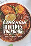 Ethiopian Recipes Cookbook: Guide To Cooking Great Ethiopian Dishes: Gateway To The Ethiopian Food Culture