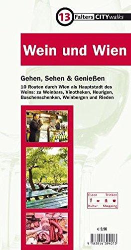 Wein und Wien: Gehen, sehen und genießen. 10 Routen durch Wien als Hauptstadt des Weins: Weinbars, Vinotheken, Heurigen, Buschenschenken, Weinberge und Rieden (City-Walks)