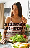38 Colon Cancer Meal Recipes: Vitamin Packed Foods That the Body Needs To Fight Back Without Using Drugs or Pills (English Edition)