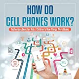 How Do Cell Phones Work? Technology Book for Kids | Children's How Things Work Books