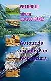 Autour du monde d'un romancier - VOLUME III: Des récits de voyage incroyables et fantastiques, racontés par ce romancier, parcourant une grande partie du monde à travers une croisière. Inoubliable et