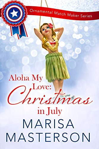 Aloha My Love: Christmas in July (The Ornamental Match Maker Book 27) by [Marisa Masterson]