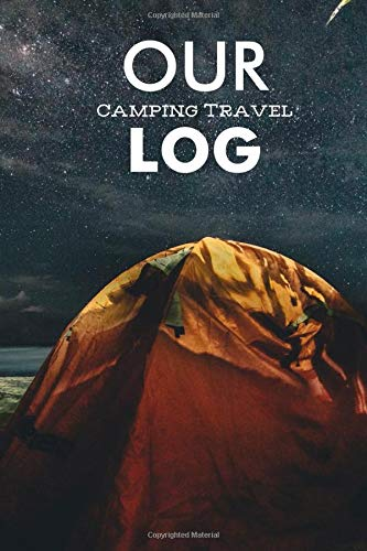 Our Camping Travel Log: Camper Travel Journal Diary, RV Caravan Trailer Traveling Journey, Planning Meals, Expenses, Supplies and Maintenance, ... For Birthday, Christmas, (Camping Diary)