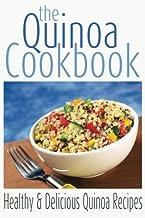 The Quinoa Cookbook: Healthy and Delicious Quinoa Recipes: Volume 1