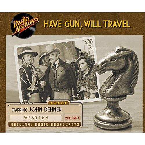 Have Gun, Will Travel, Volume 6                   By:                                                                                                                                 CBS Radio                               Narrated by:                                                                                                                                 John Dehner                      Length: 6 hrs and 30 mins     Not rated yet     Overall 0.0
