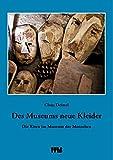 Des Museums neue Kleider: Die Riten im Museum der Menschen - Claus Deimel