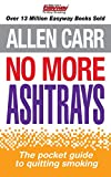 No More Ashtrays: The pocket guide to quitting smoking (Allen Carr's Easyway Book 17)