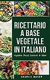 Ricettario A Base Vegetale In Italiano/ Vegetable Based Cookbook In Italian