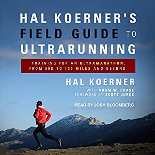 Hal Koerner's Field Guide to Ultrarunning     Training for an Ultramarathon, from 50K to 100 Miles and Beyond              By:                                                                                                                                 Hal Koerner,                                                                                        Adam W. Chase - contributor,                                                                                        Scott Jurek - foreword                               Narrated by:                                                                                                                                 Josh Bloomberg                      Length: 5 hrs and 50 mins     17 ratings     Overall 4.4