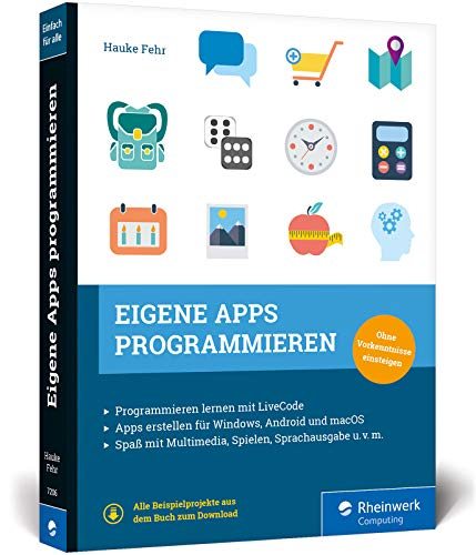 Eigene Apps programmieren: Schritt für Schritt zur eigenen App mit LiveCode. Spielend Programmieren lernen ohne Vorkenntnisse!