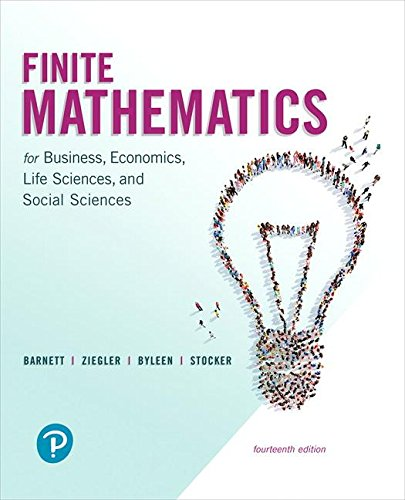 Compare Textbook Prices for Finite Mathematics for Business, Economics, Life Sciences, and Social Sciences 14 Edition ISBN 9780134675985 by Barnett, Raymond A.,Ziegler, Michael R.,Byleen, Karl E.,Stocker, Christopher J.