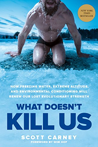 What Doesn't Kill Us: How Freezing Water, Extreme Altitude, and Environmental Conditioning Will Renew Our Lost Evolutionary Strength (English Edition)