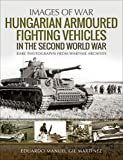 Hungarian Armoured Fighting Vehicles in the Second World War (Images of War)