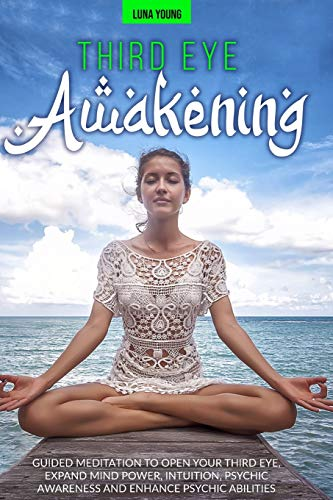 THIRD EYE AWAKENING: GUIDED MEDITATION TO OPEN YOUR THIRD EYE, EXPAND MIND POWER, INTUITION, PSYCHIC AWARENESS AND ENHANCE PSYCHIC ABILITIES