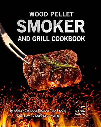 Wood Pellet Smoker and Grill Cookbook: Smokingly Delicious Recipes You Should Definitely Try Making at Home (English Edition)