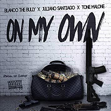 On My Own (feat. Juliano Santiago & Tone Malone)