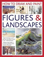 How To Draw And Paint Figures & Landscapes: Expert Techniques, and 70 Exercises and Projects Shown in Over 1700 Illustrations by Vincent Milne Abigail Edgar Sarah Hoggett(2015-12-07)