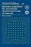 Specimen Preparation for Transmission Electron Microscopy of Materials (Royal Microscopical Society Microscopy Handbooks Book 3) (English Edition)