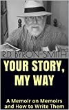 YOUR STORY, MY WAY: A Memoir on Memoirs and How to Write Them (English Edition)