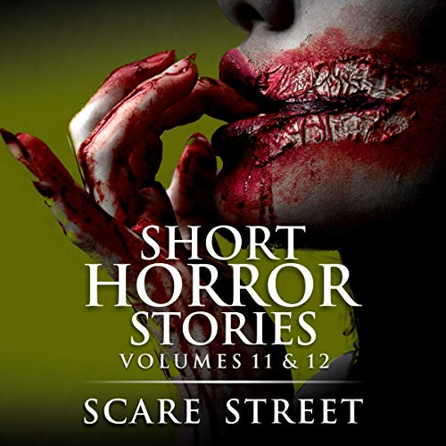 Short Horror Stories Volumes 11 & 12 Audiobook By Scare Street, Ron Ripley, A. I. Nasser, David Longhorn cover art