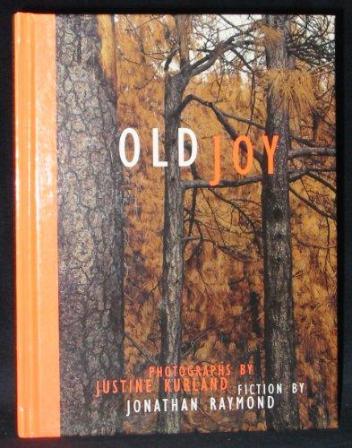 Old Joy: Fiction by Jonathan Raymond & Photographs by Justine Kurland