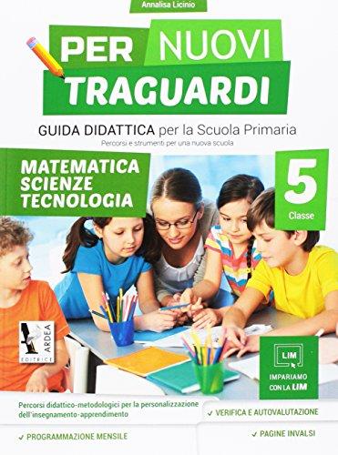 Per nuovi traguardi. Matematica, scienze, tecnologia. Per la scuola elementare. Con CD-ROM (Vol. 5)