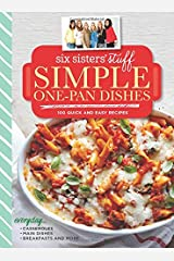 Six Sisters' Stuff Simple One-Pan Dishes: 100 Quick and Easy Recipes Single Issue Magazine