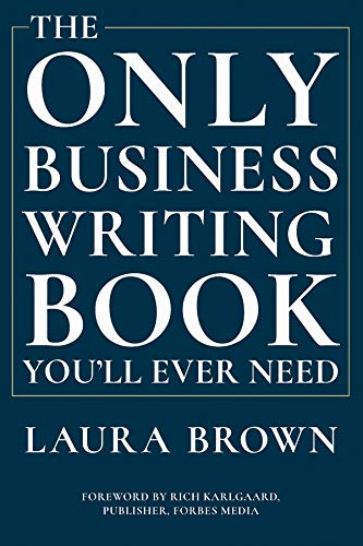 Compare Textbook Prices for The Only Business Writing Book You'll Ever Need Illustrated Edition ISBN 9780393635324 by Brown, Laura,Karlgaard, Rich