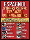 Espagnol ( L'Espagnol Pour Tous ) L'Espagnol pour Yoyageurs: Un livre espagnol francais avec le...
