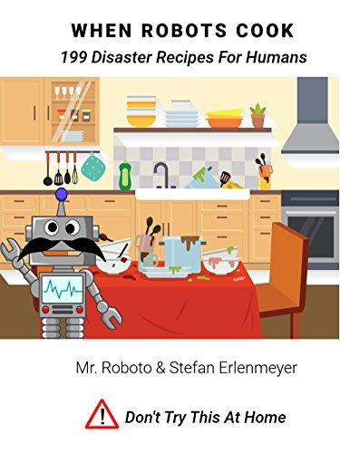 When Robots Cook: 199 Disaster Recipes For Humans (English E