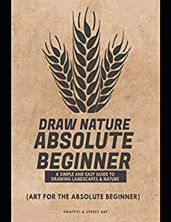 Draw Nature for Absolute Beginner: A Simple and Easy Guide to Drawing Landscapes & Nature (Art for the Absolute Beginner)