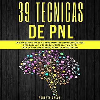 PNL 39 Técnicas de PNL: La Guía Definitiva de la Programación Neurolingüística audiobook cover art