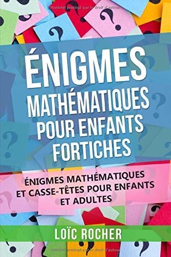 Énigmes Mathématiques Pour Enfants Fortiches: Énigmes Mathématiques Et Casse-Têtes Pour Enfants Et Adultes