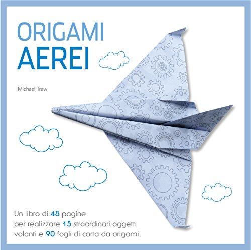 Origami. Aerei. Ediz. a colori. Con gadget