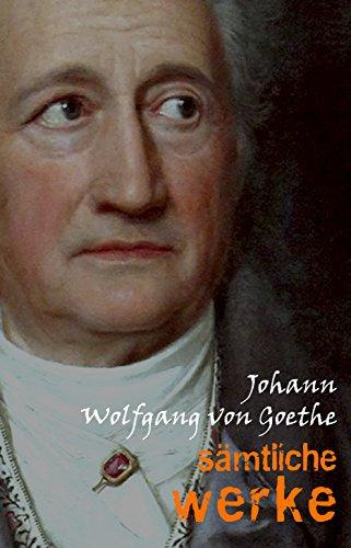 Johann Wolfgang von Goethe: Sämtliche Werke