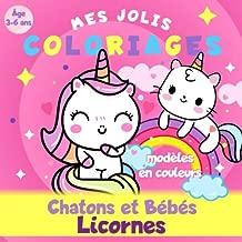 Chatons et Bébés Licornes - Mes jolis coloriages - Âge 3 à 6 ans - Modèles en couleurs: Livre coloriage licorne et bébé chat licorne pour enfant (French Edition)