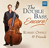 The Double Bass - Encore! Robert Oppelt & Friends play works for double bass, violin, viola and piano | Bloch, Bottesini, Chambers, Clayton, Dragonetti, Koussevitzky, Penderecki and Shaffer
