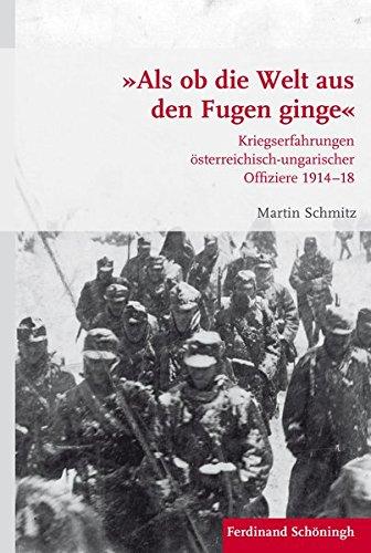 »Als ob die Welt aus den Fugen ginge«. Kriegserfahrungen österreichisch-ungarischer Offiziere 191418 (Krieg in der Geschichte)