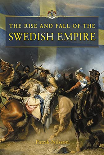 The Rise and Fall of the Swedish Empire (English Edition)