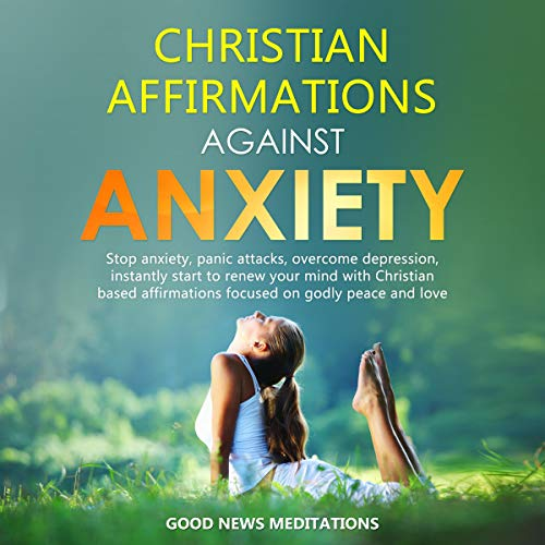 Christian Affirmations Against Anxiety Audiobook By Good News Meditations cover art