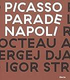 Picasso Parade. Napoli 1917. Catalogo della mostra (Napoli, 11 aprile-10 luglio 2017). Ediz. a colori (Cataloghi di mostre)