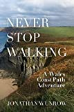 Never Stop Walking - A Wales Coast Path Adventure (English Edition)