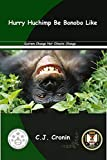 Hurry Huchimp Be Bonobo Like: System Change Not Climate Change (English Edition)